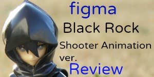 figma BRS anime ver. Review