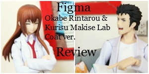 Figma Okabe Rintarou & Kurisu Makise Lab Coat ver. Double Review