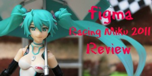 figma Racing Miku 2011 Review